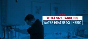 What Tankless Water Heater Size Do I Need?