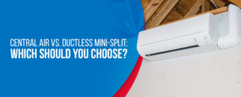 Central Air vs Ductless Mini-Split: Which Should You Choose?