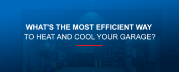 What's the Most Efficient Way to Heat and Cool Your Garage?