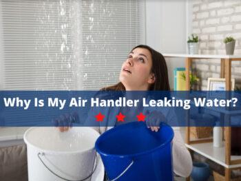 Why is my air handler leaking water?