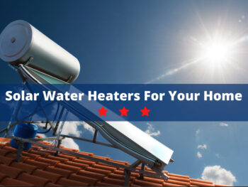 Solar Water Heaters for Your Home