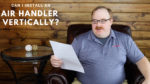 Can I Install a Ceiling Air Handler Vertically? - Ask the Expert Episode 121