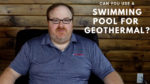 Can I Use a Swimming Pool for a Geothermal Heat Pump System? - Ask the Expert Episode 128