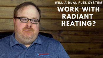 Will a Dual Fuel System Work with Radiant Heating? - Ask the Expert Episode 134