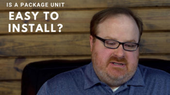 Is a Package Unit Easy to Install? - Ask the Expert Episode 141
