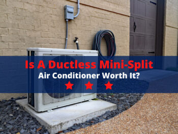 Is a Ductless Mini-Split Air Conditioner Worth It?