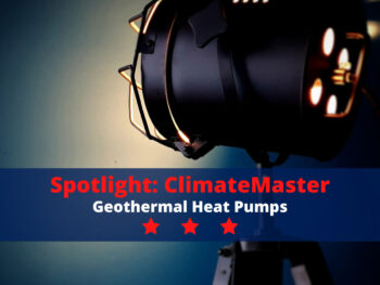 Spotlight: ClimateMaster Geothermal Heat Pumps