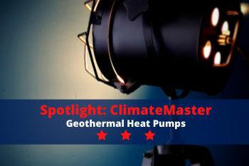 Spotlight: ClimateMaster Geothermal Heat Pumps