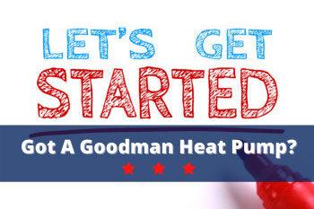 Got a Goodman Heat Pump?