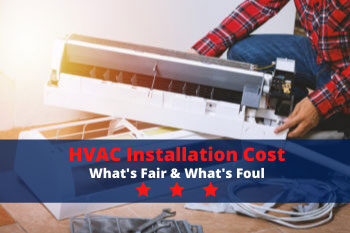 HVAC Installation Cost: What's Fair & What's Foul