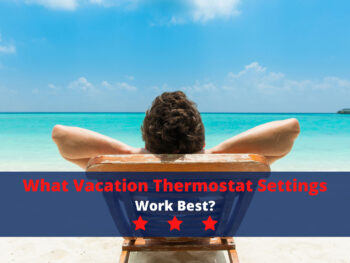 What Vacation Thermostat Settings Work Best?