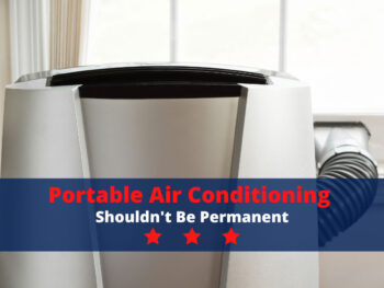 Portable Air Conditioning Shouldn't Be Permanent