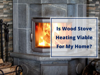 Is Wood Stove Heating Viable for My Home?