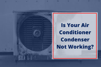 Is Your Air Conditioner Condenser Not Working?