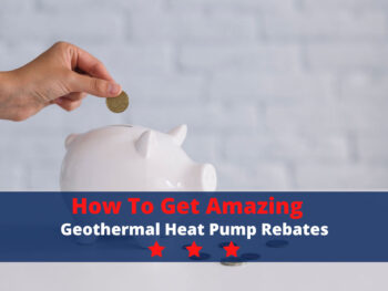 How to Get Amazing Geothermal Heat Pump Rebates