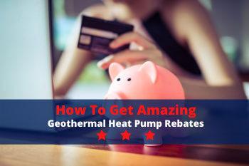 How to Get Amazing Geothermal Heat Pump Rebates