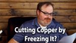 Can I Cut Copper By Freezing And Breaking It? - Ask the Expert Episode 186