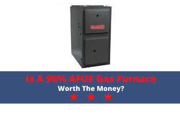 Is a 96% AFUE Gas Furnace Worth the Money?