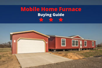 Mobile Home Furnace Buying Guide