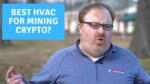 What is the Best HVAC System for Crypto Mining? - Ask the Expert Episode 247