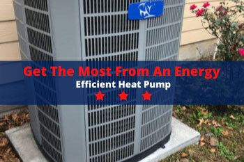 Get the Most from an Energy Efficient Heat Pump