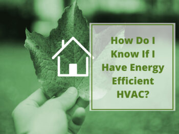 How Do I Know If I Have Energy Efficient HVAC?
