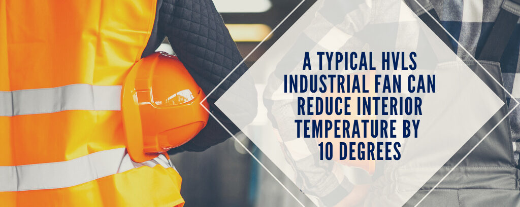 HVLS Industrial Fans Reduce Temps by 10 degrees