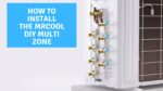 How to Install the MrCool DIY Multi-Zone Mini Split