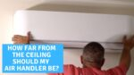 How Close To the Ceiling Can You Mount a Mini Split Air Handler? - Ask the Expert Episode 218