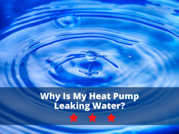 Why Is My Heat Pump Leaking Water?