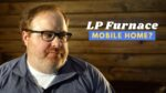 LP Furnace in a Mobile Home? - Ask the Expert Episode 261