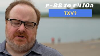 Do I Need to Change the TXV Valve When Switching from R-22 to R410A? - Ask the Expert Episode 275